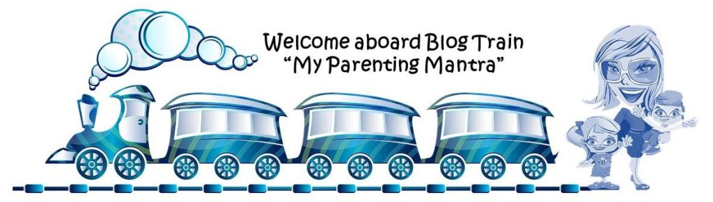 Blog train, Parenting Mantra, MommyingbabyT, MommyingbabyT blog, parenting blog, Mumbai blogger, Mumbai mom blogger, India mom blogger